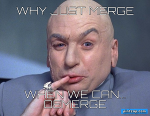 Why just Merge When we can... DEMERGE