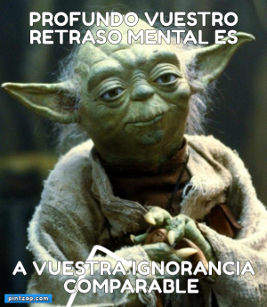 Profundo vuestro retraso mental es A vuestra ignorancia comparable