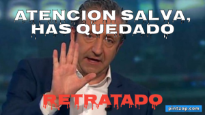 Atencion Salva, has quedado RETRATADO