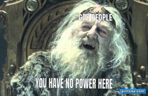 Gay people YOU HAVE NO POWER HERE