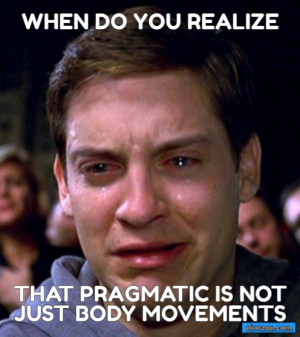 when do you realize that pragmatic is not just body movements