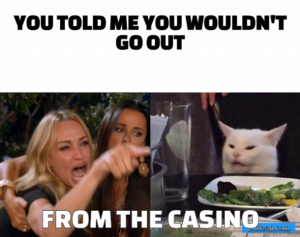 You told me you wouldn't go out from the casino