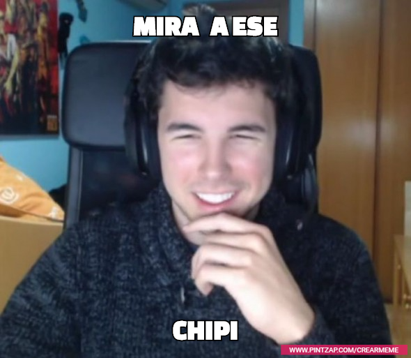Mira   a ese  Chipi